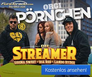 Orgi Pörnchen 8.3 - Die Streamer